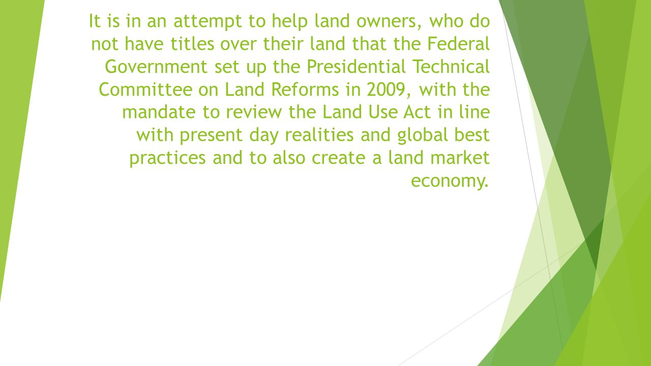 It is in an attempt to help land owners, who do not have titles over their land that the Federal Government set up the Presidential Technical Committe