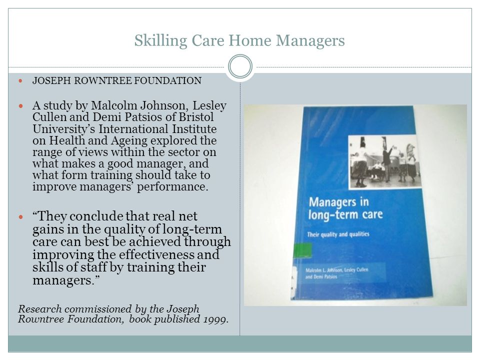 Skilling Care Home Managers JOSEPH ROWNTREE FOUNDATION A study by Malcolm Johnson, Lesley Cullen and Demi Patsios of Bristol University's Internationa