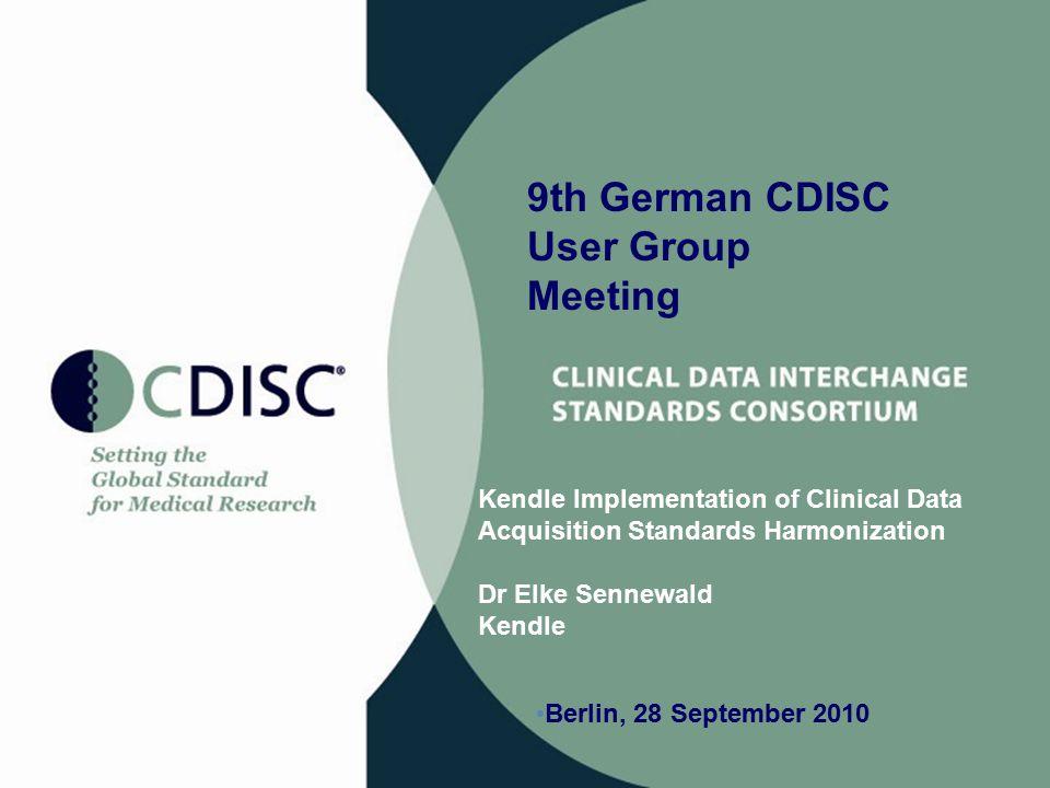 Kendle Implementation of Clinical Data Acquisition Standards Harmonization Dr Elke Sennewald Kendle 9th German CDISC User Group Meeting Berlin, 28 September 2010
