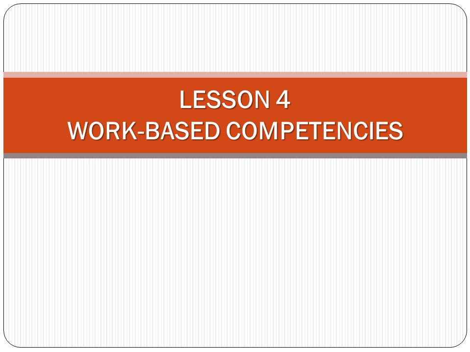 LESSON 4 WORK-BASED COMPETENCIES