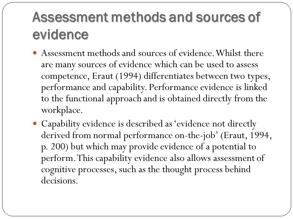 Assessment methods and sources of evidence Assessment methods and sources of evidence. Whilst there are many sources of evidence which can be used to