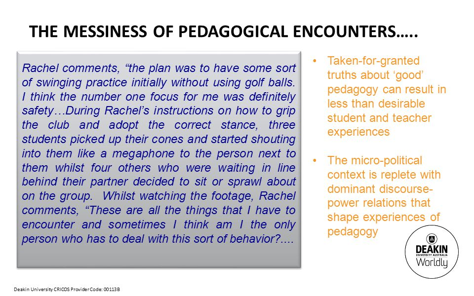 Deakin University CRICOS Provider Code: 00113B THE MESSINESS OF PEDAGOGICAL ENCOUNTERS…..