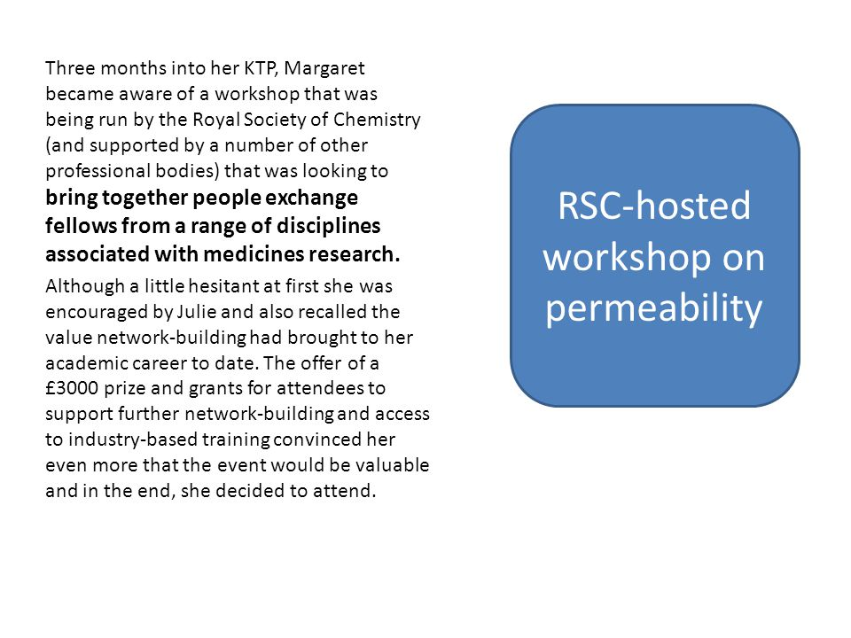 Three months into her KTP, Margaret became aware of a workshop that was being run by the Royal Society of Chemistry (and supported by a number of other professional bodies) that was looking to bring together people exchange fellows from a range of disciplines associated with medicines research.
