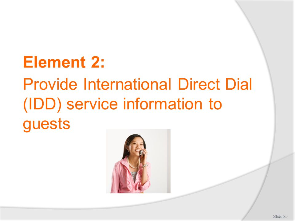 Element 2: Provide International Direct Dial (IDD) service information to guests Slide 25