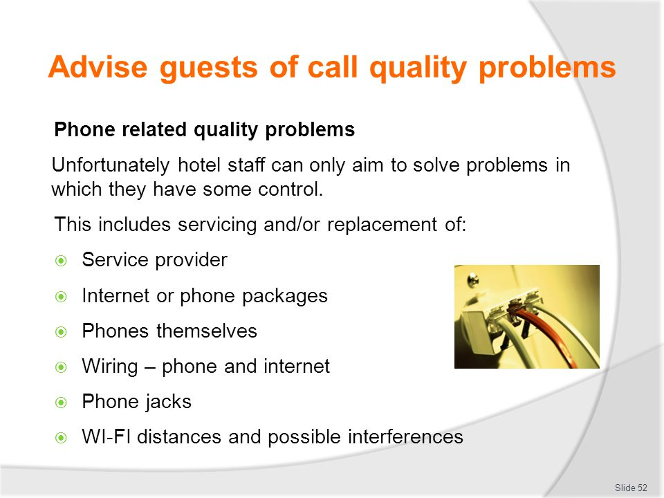 Advise guests of call quality problems Phone related quality problems Unfortunately hotel staff can only aim to solve problems in which they have some control.