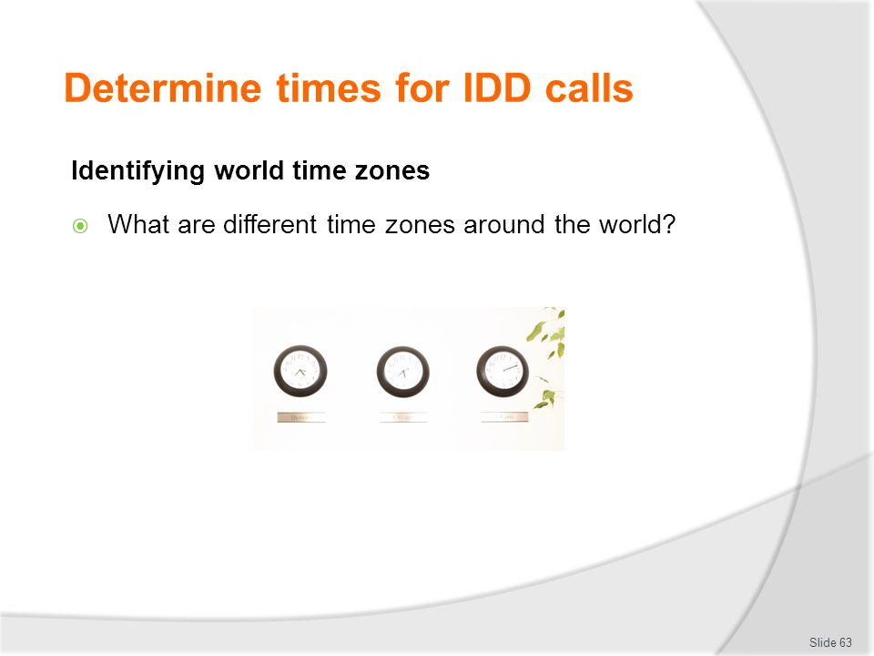 Determine times for IDD calls Identifying world time zones  What are different time zones around the world.