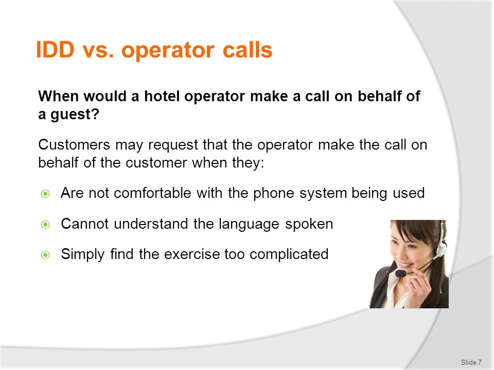 IDD vs. operator calls When would a hotel operator make a call on behalf of a guest.