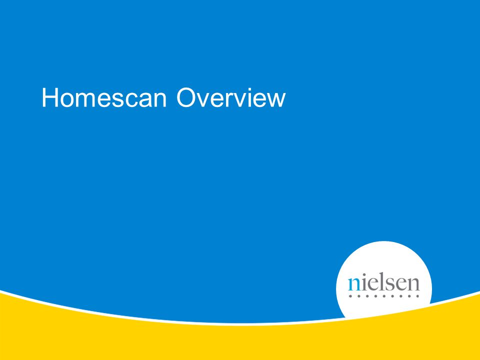 4 Copyright © 2012 The Nielsen Company. Confidential and proprietary. Homescan Overview