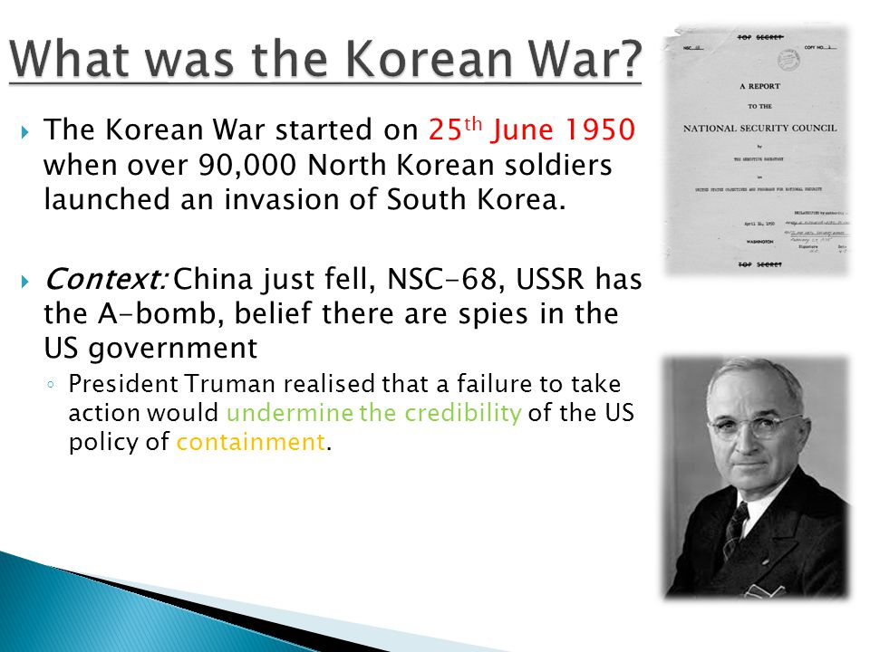  The Korean War started on 25 th June 1950 when over 90,000 North Korean soldiers launched an invasion of South Korea.