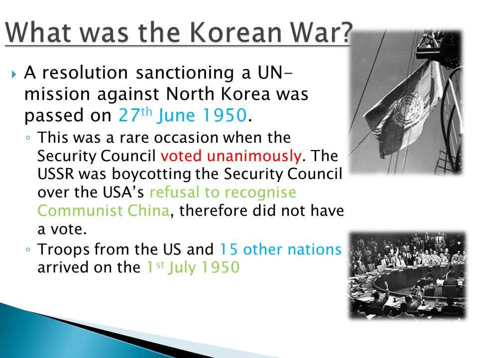  A resolution sanctioning a UN- mission against North Korea was passed on 27 th June 1950.