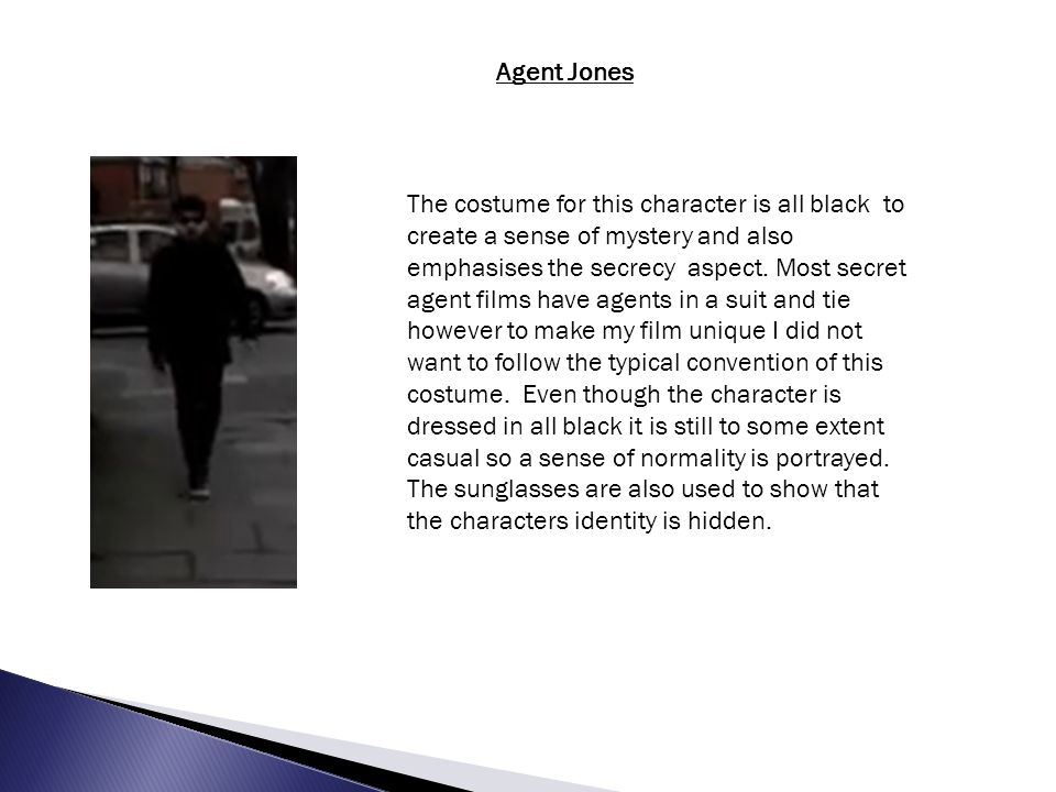 The costume for this character is all black to create a sense of mystery and also emphasises the secrecy aspect.