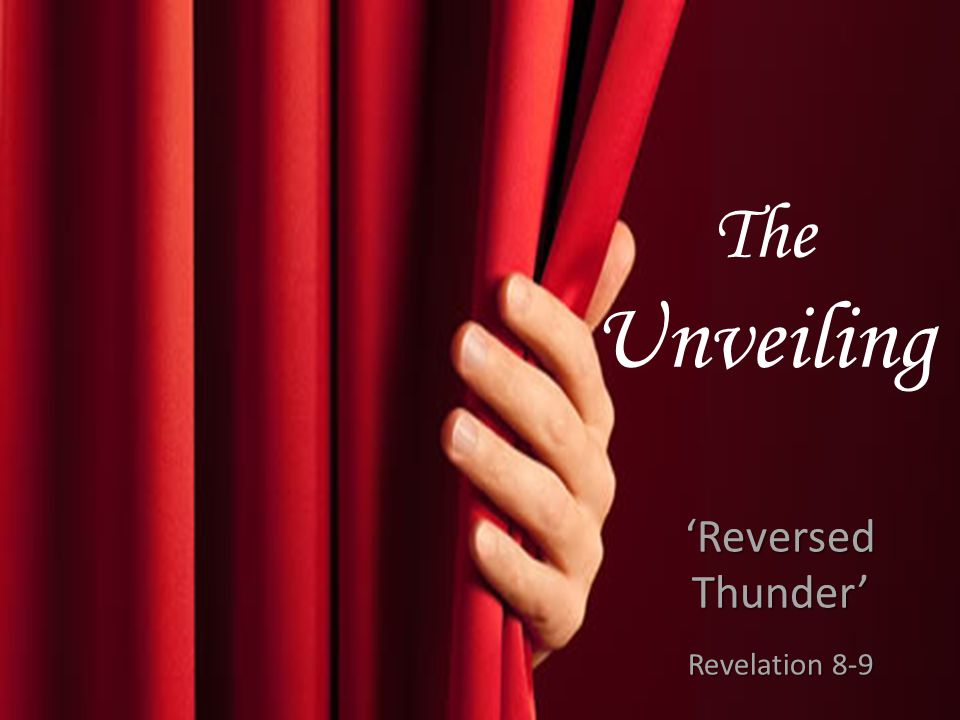 The Unveiling 'Reversed Thunder' Revelation 8-9