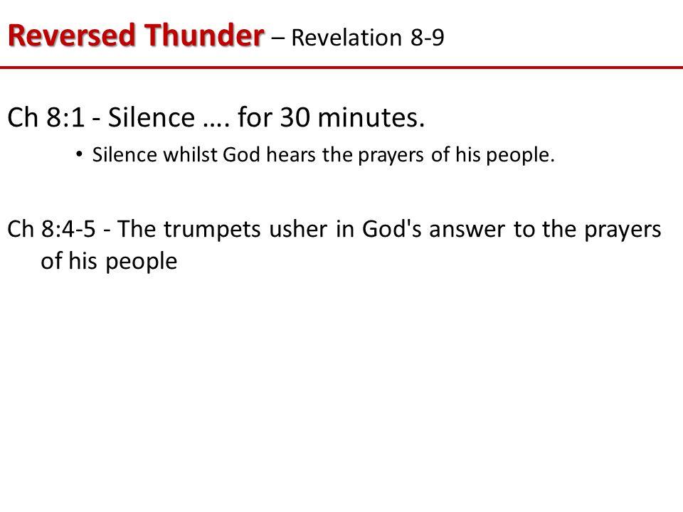 Reversed Thunder Reversed Thunder – Revelation 8-9 Ch 8:1 - Silence ….