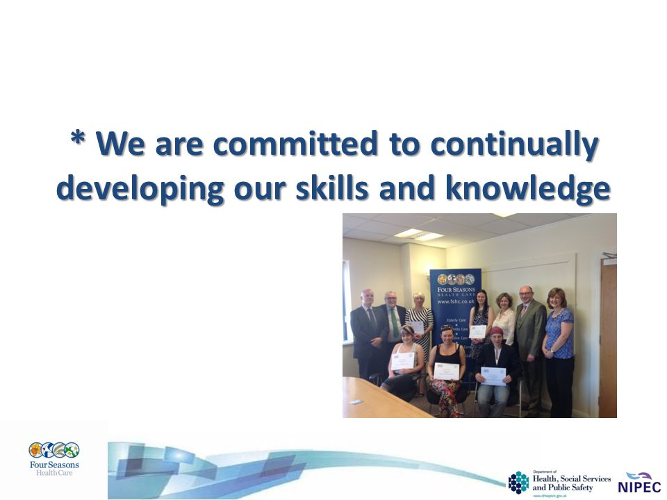 * We are committed to continually developing our skills and knowledge