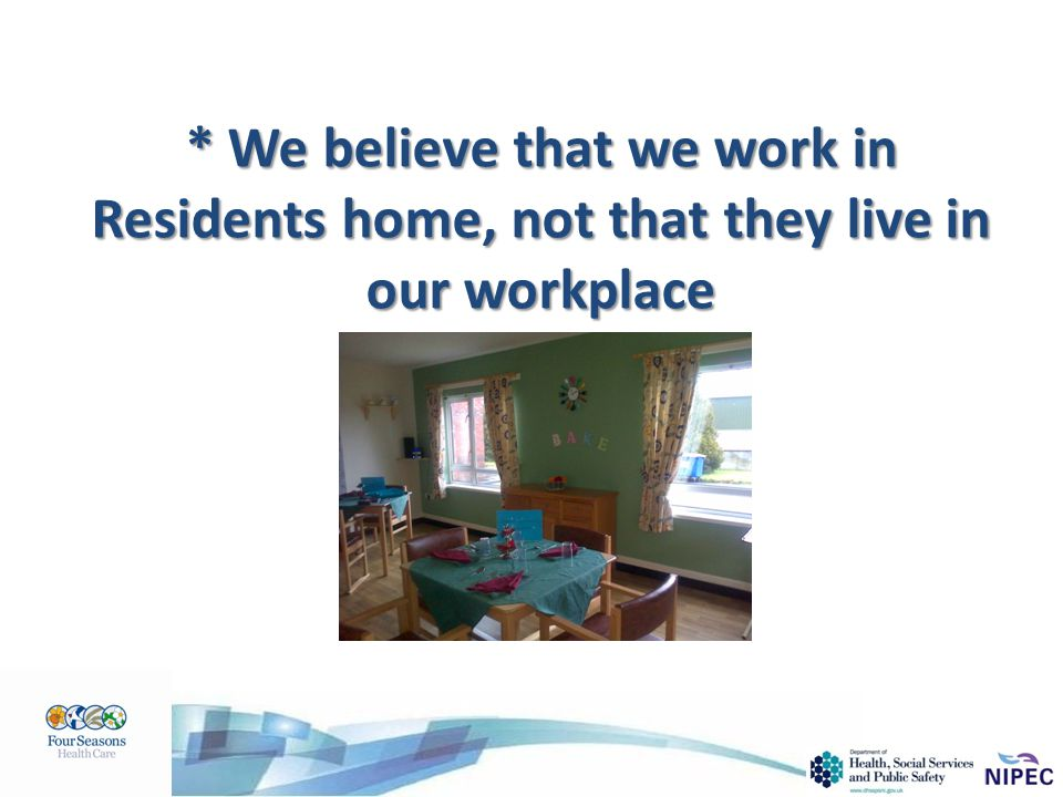 * We believe that we work in Residents home, not that they live in our workplace
