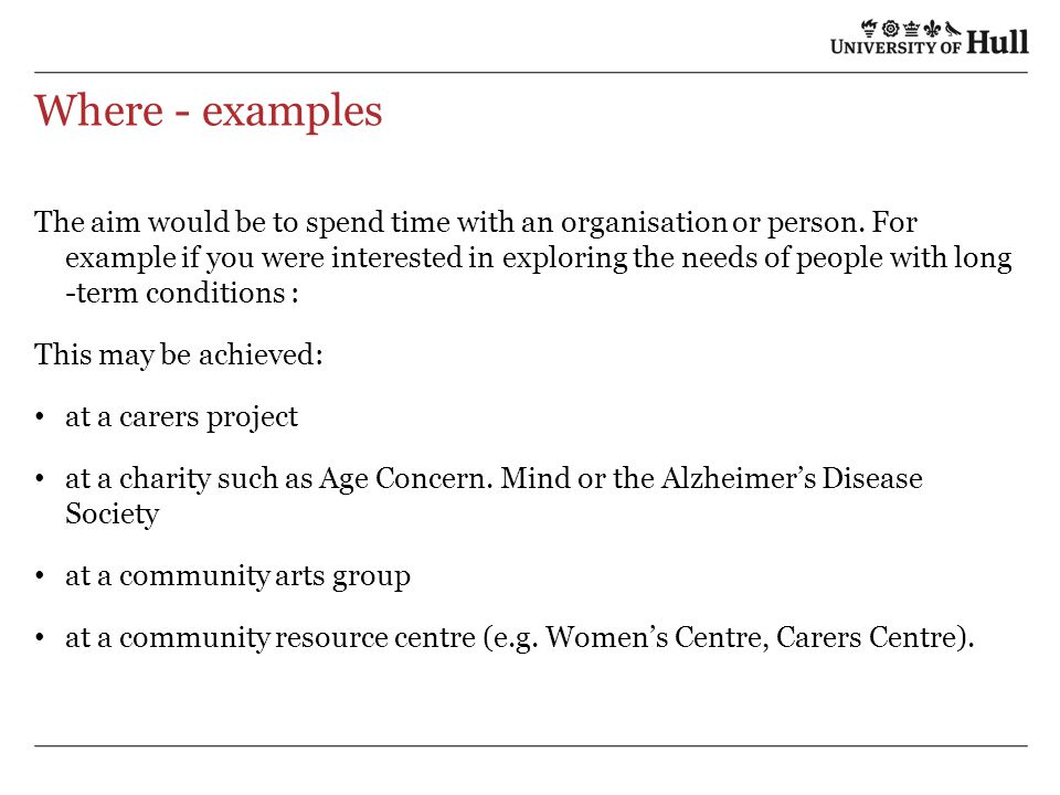 Where - examples The aim would be to spend time with an organisation or person.