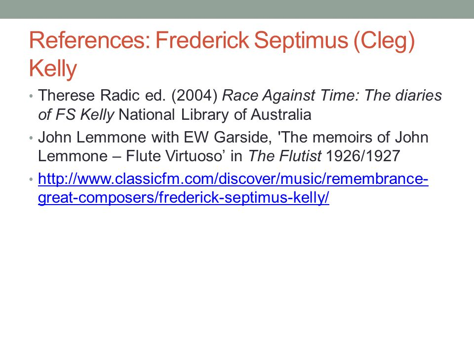 References: Frederick Septimus (Cleg) Kelly Therese Radic ed. (2004) Race Against Time: The diaries of FS Kelly National Library of Australia John Lem