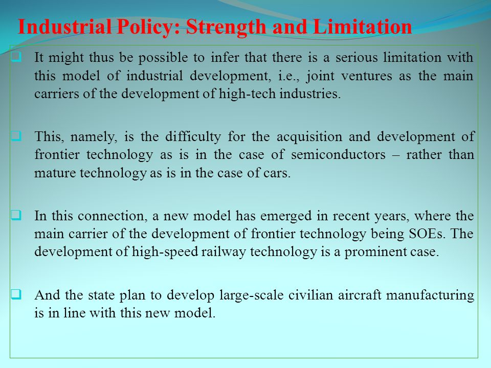 Industrial Policy: Strength and Limitation  It might thus be possible to infer that there is a serious limitation with this model of industrial development, i.e., joint ventures as the main carriers of the development of high-tech industries.