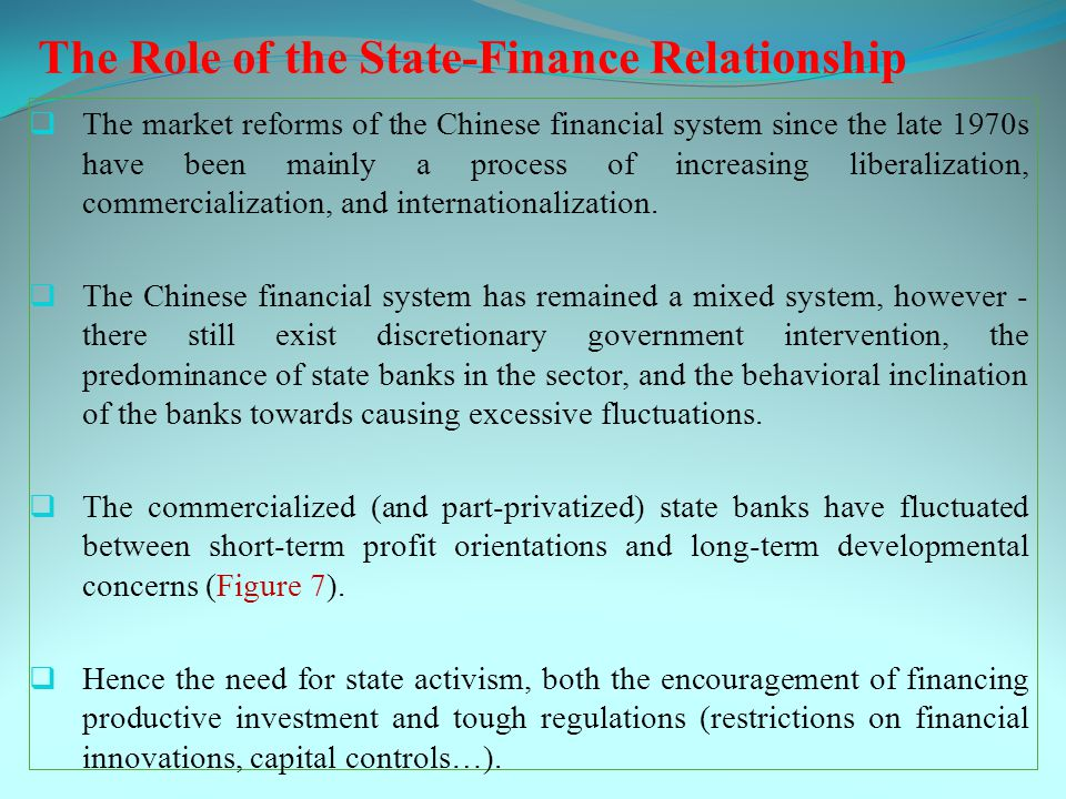 The Role of the State-Finance Relationship  The market reforms of the Chinese financial system since the late 1970s have been mainly a process of increasing liberalization, commercialization, and internationalization.