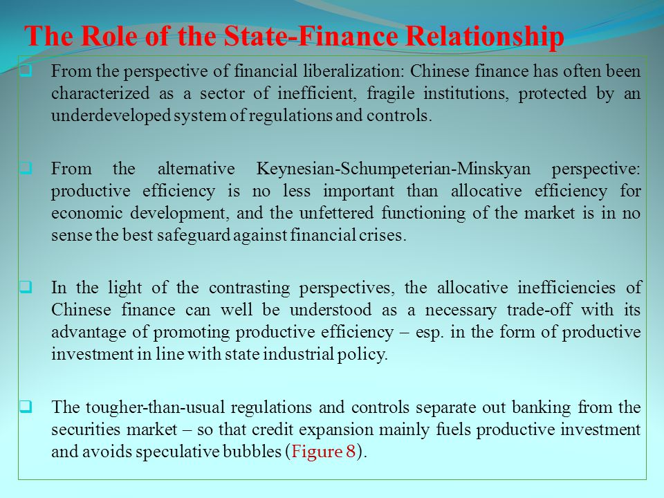The Role of the State-Finance Relationship  From the perspective of financial liberalization: Chinese finance has often been characterized as a sector of inefficient, fragile institutions, protected by an underdeveloped system of regulations and controls.