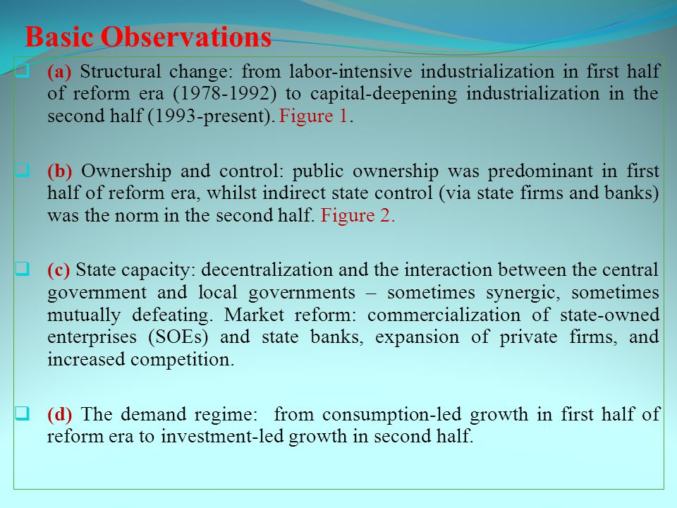 Basic Observations  (a) Structural change: from labor-intensive industrialization in first half of reform era (1978-1992) to capital-deepening industrialization in the second half (1993-present).