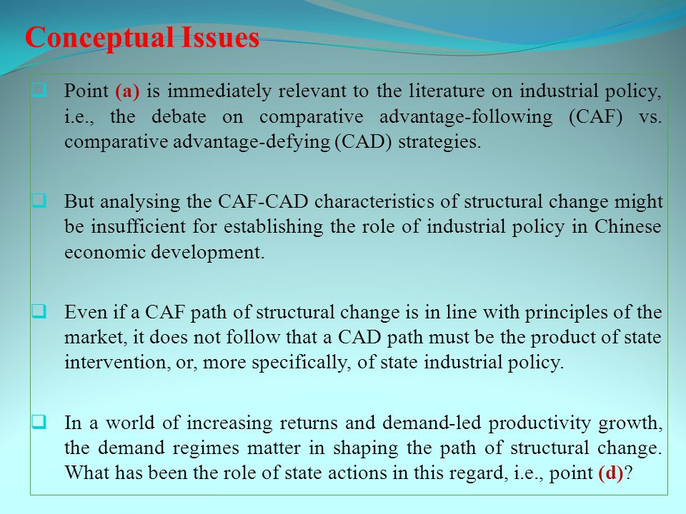Conceptual Issues  Point (a) is immediately relevant to the literature on industrial policy, i.e., the debate on comparative advantage-following (CAF