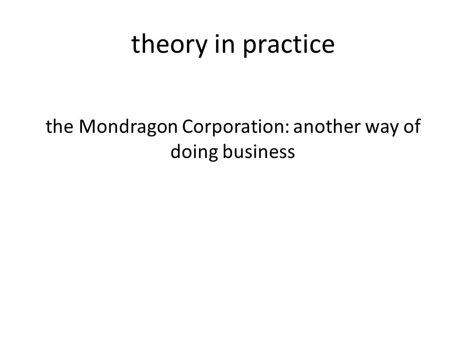 theory in practice the Mondragon Corporation: another way of doing business