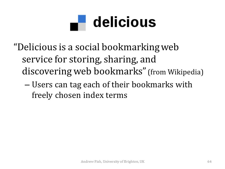 """Delicious is a social bookmarking web service for storing, sharing, and discovering web bookmarks"" (from Wikipedia) – Users can tag each of their boo"