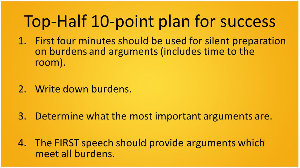 Top-Half 10-point plan for success 1.First four minutes should be used for silent preparation on burdens and arguments (includes time to the room).