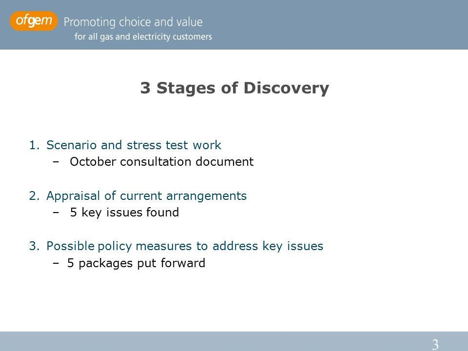 3 3 Stages of Discovery 1.Scenario and stress test work –October consultation document 2.Appraisal of current arrangements –5 key issues found 3.Possible policy measures to address key issues –5 packages put forward