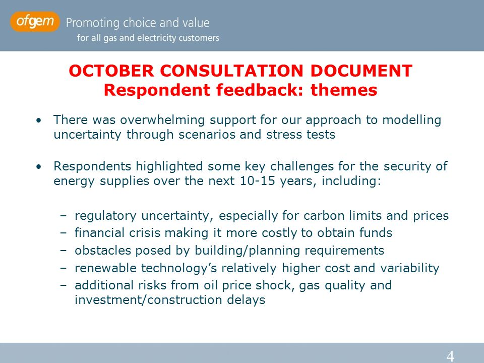 4 OCTOBER CONSULTATION DOCUMENT Respondent feedback: themes There was overwhelming support for our approach to modelling uncertainty through scenarios