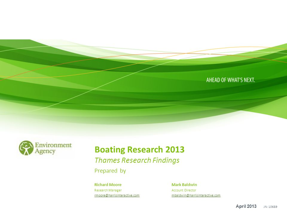 JN: 10689 Boating Research 2013 Thames Research Findings Prepared by April 2013 Richard Moore Research Manager rmoore@harrisinteractive.com Mark Baldwin Account Director mbaldwin@harrisinteractive.com