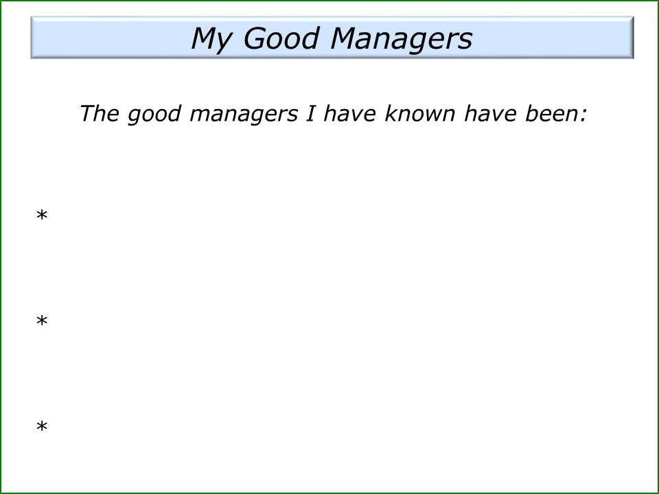My Good Managers The good managers I have known have been: * *