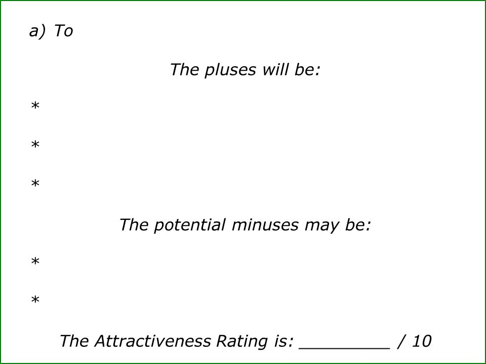 a)To The pluses will be: * The potential minuses may be: * The Attractiveness Rating is: _________ / 10