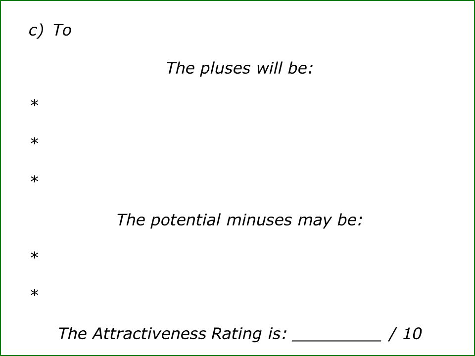 c)To The pluses will be: * The potential minuses may be: * The Attractiveness Rating is: _________ / 10