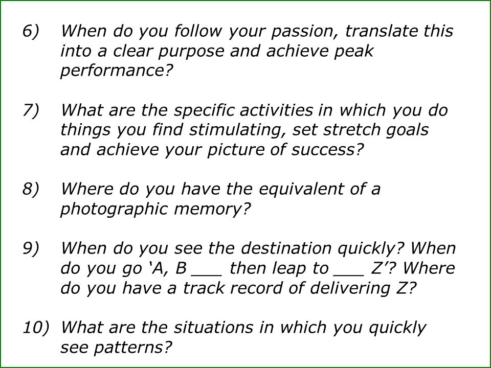 6)When do you follow your passion, translate this into a clear purpose and achieve peak performance.