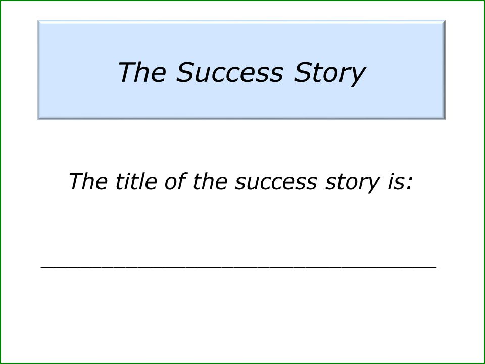The title of the success story is: _________________________________