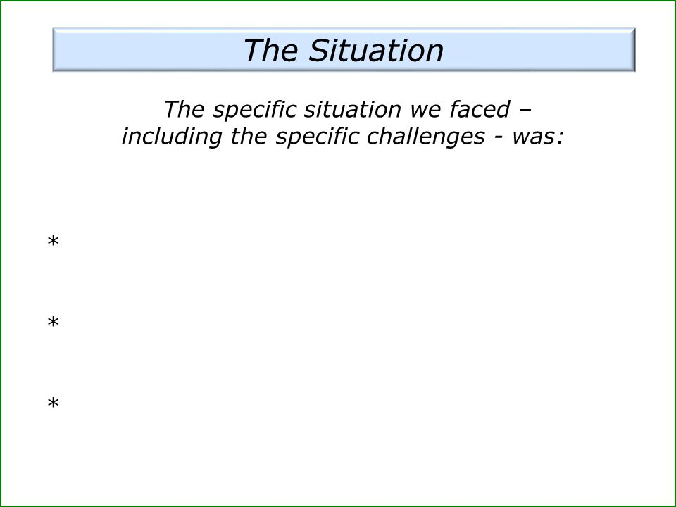 The specific situation we faced – including the specific challenges - was: *