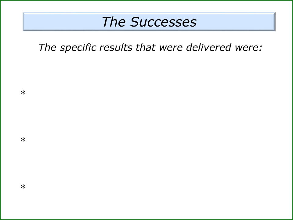 The specific results that were delivered were: *