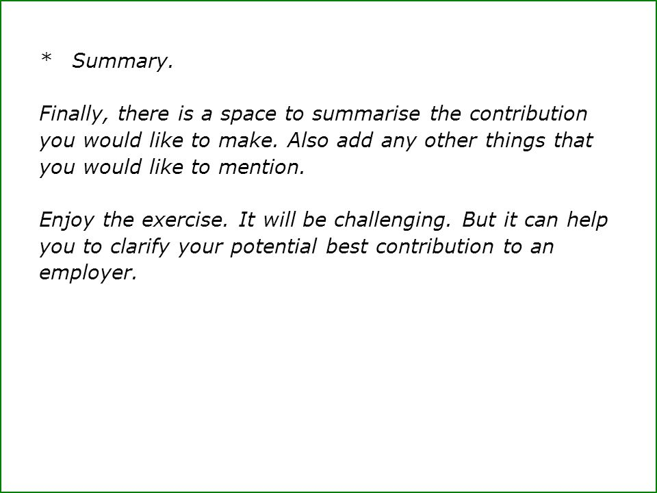 *Summary. Finally, there is a space to summarise the contribution you would like to make.