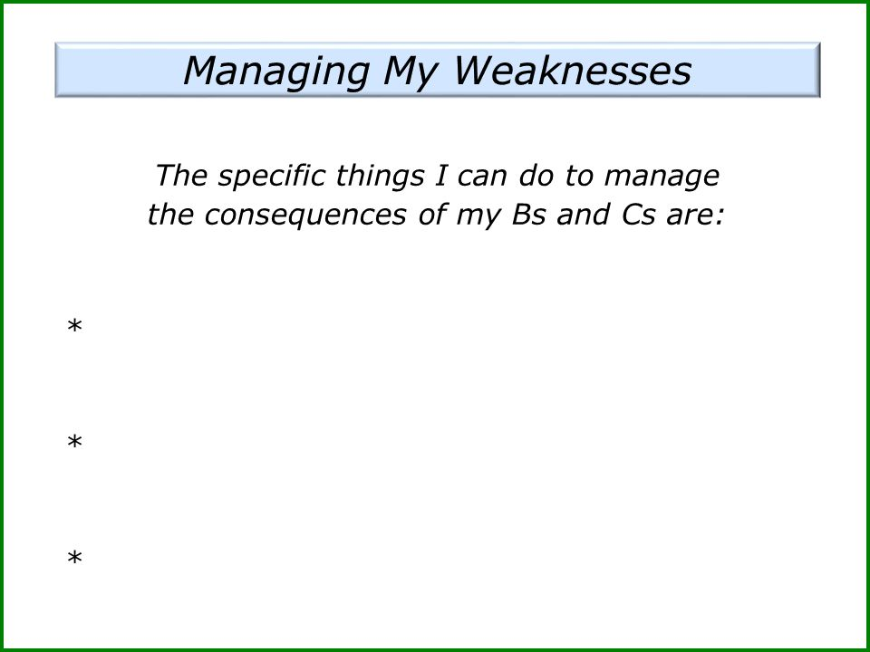 The specific things I can do to manage the consequences of my Bs and Cs are: *