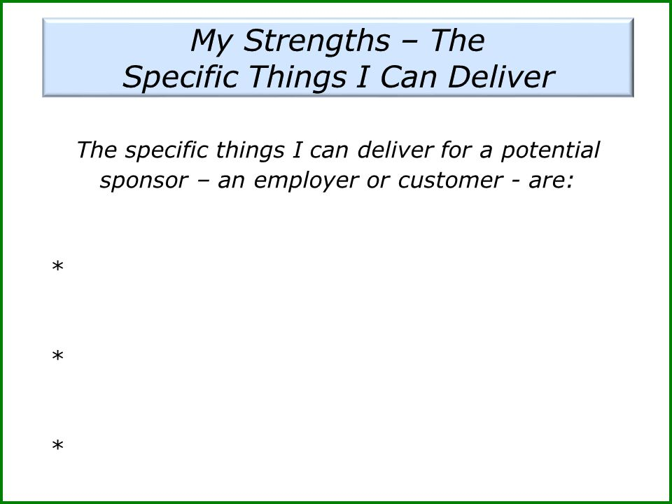 The specific things I can deliver for a potential sponsor – an employer or customer - are: *
