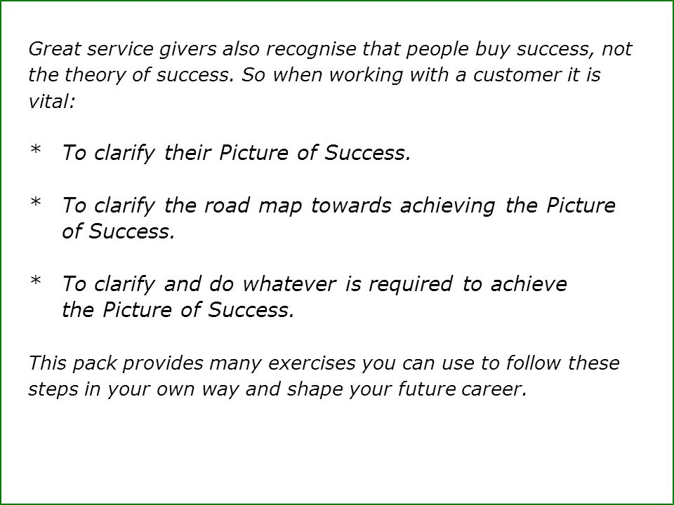 Great service givers also recognise that people buy success, not the theory of success.