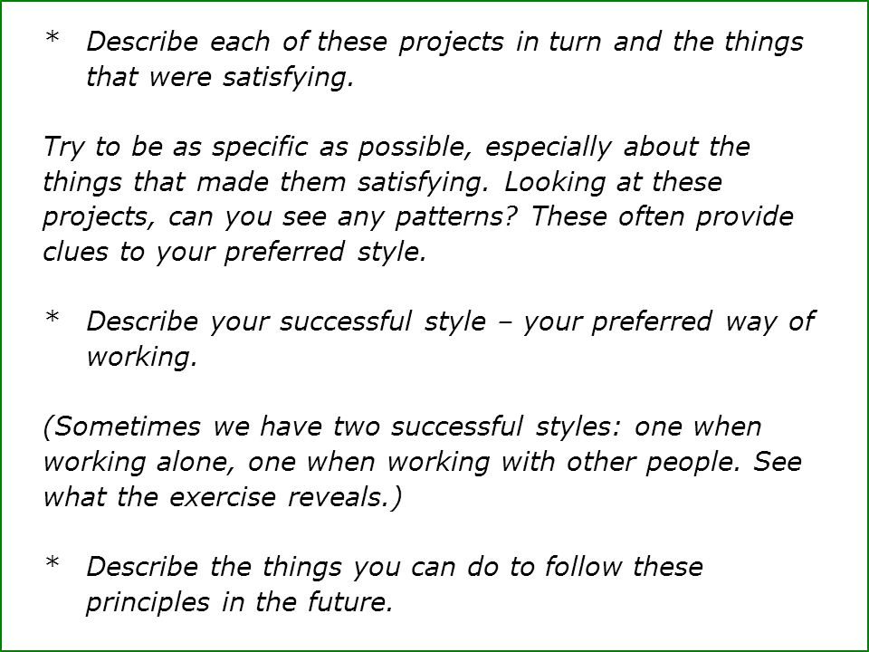 *Describe each of these projects in turn and the things that were satisfying.