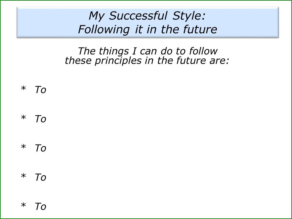 The things I can do to follow these principles in the future are: * To My Successful Style: Following it in the future