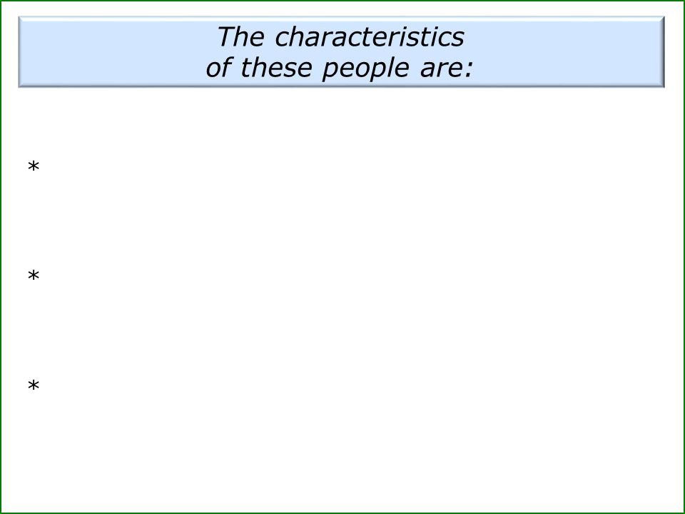 The characteristics of these people are: ******