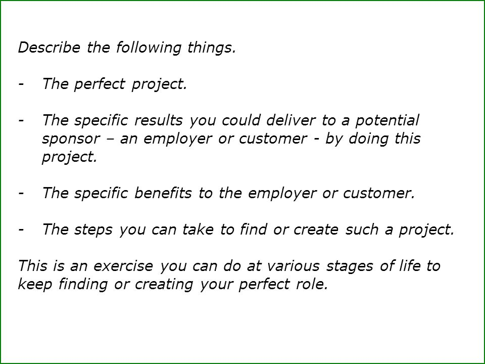 Describe the following things. -The perfect project.