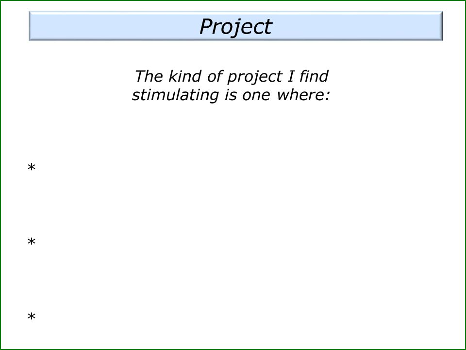 The kind of project I find stimulating is one where: *