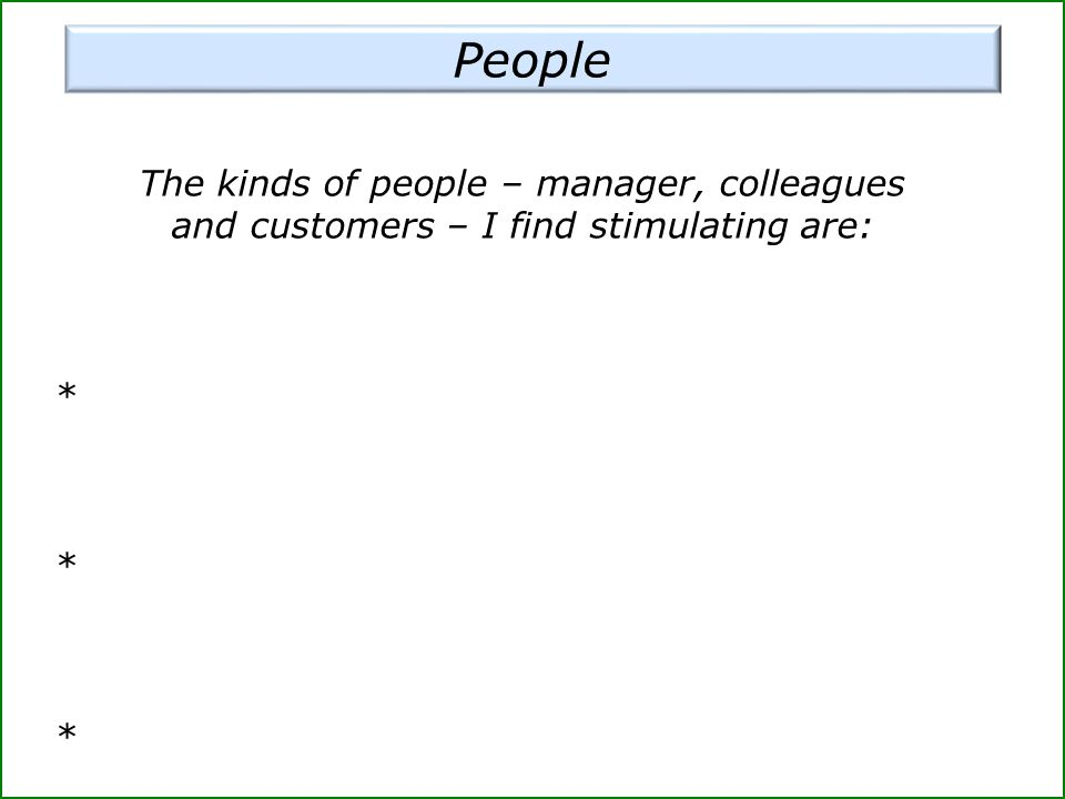 The kinds of people – manager, colleagues and customers – I find stimulating are: * * *