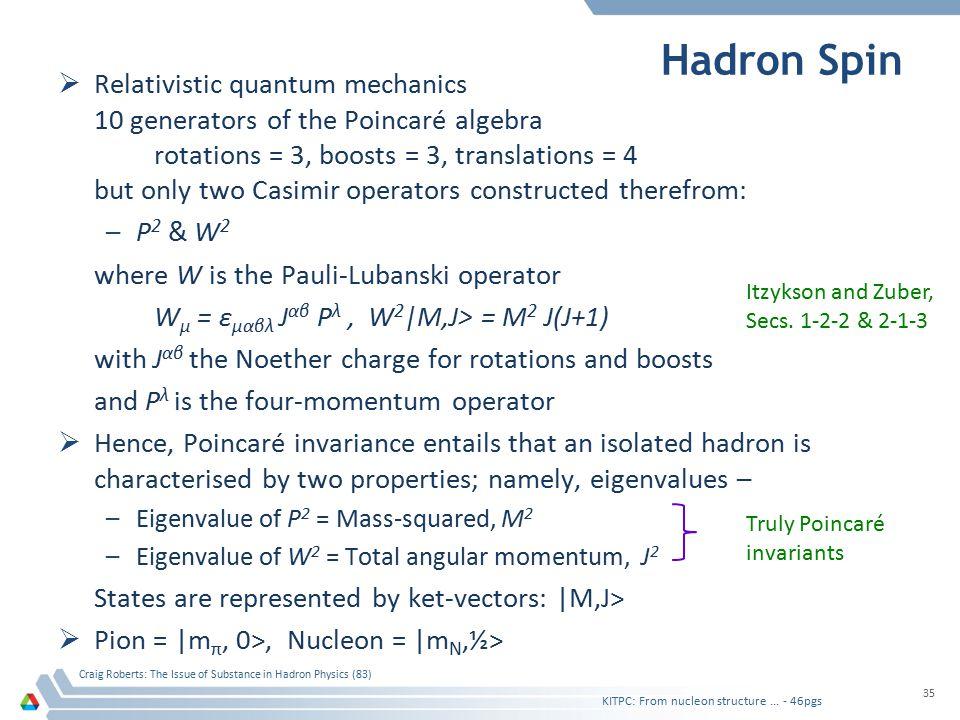 Hadron Spin  Relativistic quantum mechanics 10 generators of the Poincaré algebra rotations = 3, boosts = 3, translations = 4 but only two Casimir op